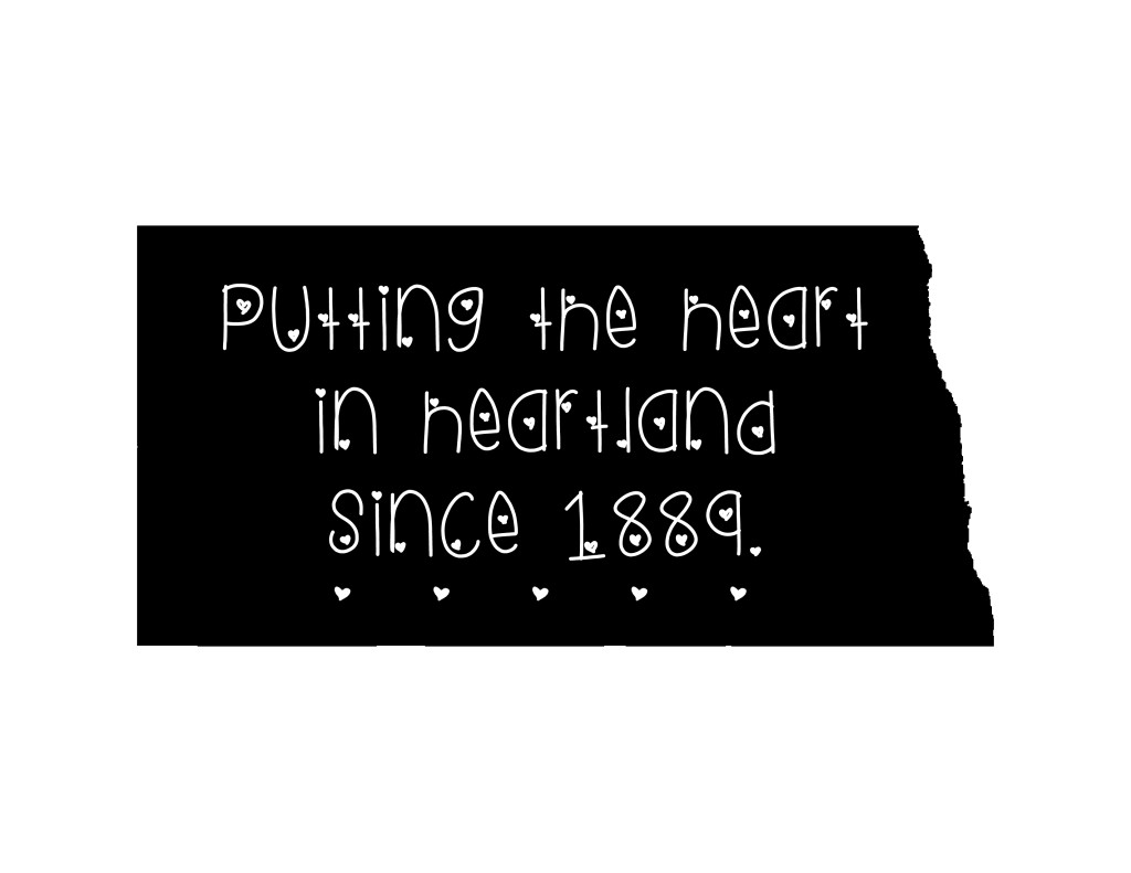 Putting the heart in heartland since 1889 - North Dakota pride graphic by Hands Occupied.