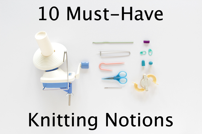 The 10 notions every knitter should have in their craft cupboard!