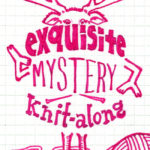 Announcing the Exquisite Mystery Knit Along!