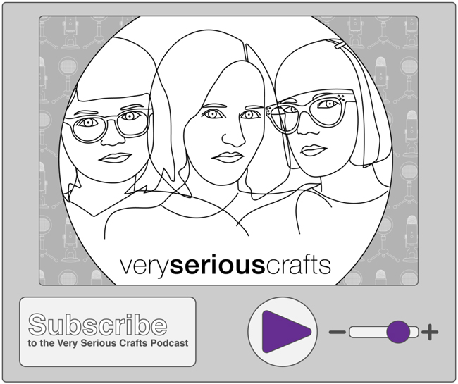 Listen & subscribe to the Very Serious Crafts podcast, available wherever you get your podcasts!