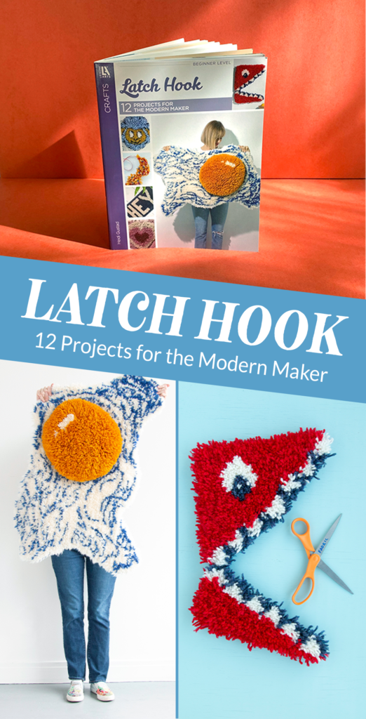 Latch Hook: 12 Projects for the Modern Maker by Heidi Gustad collage